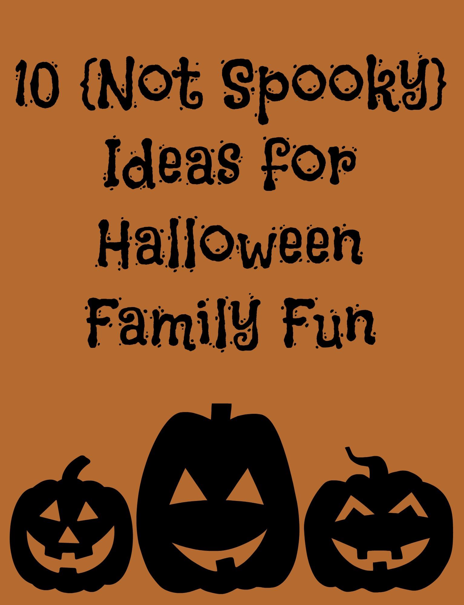 Ten Not Spooky Ideas For