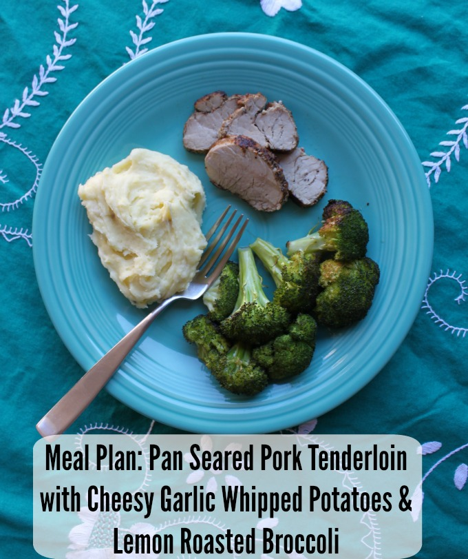 meal plan ideas with pork tenderloin and garlic whipped potatoes and roasted broccoli