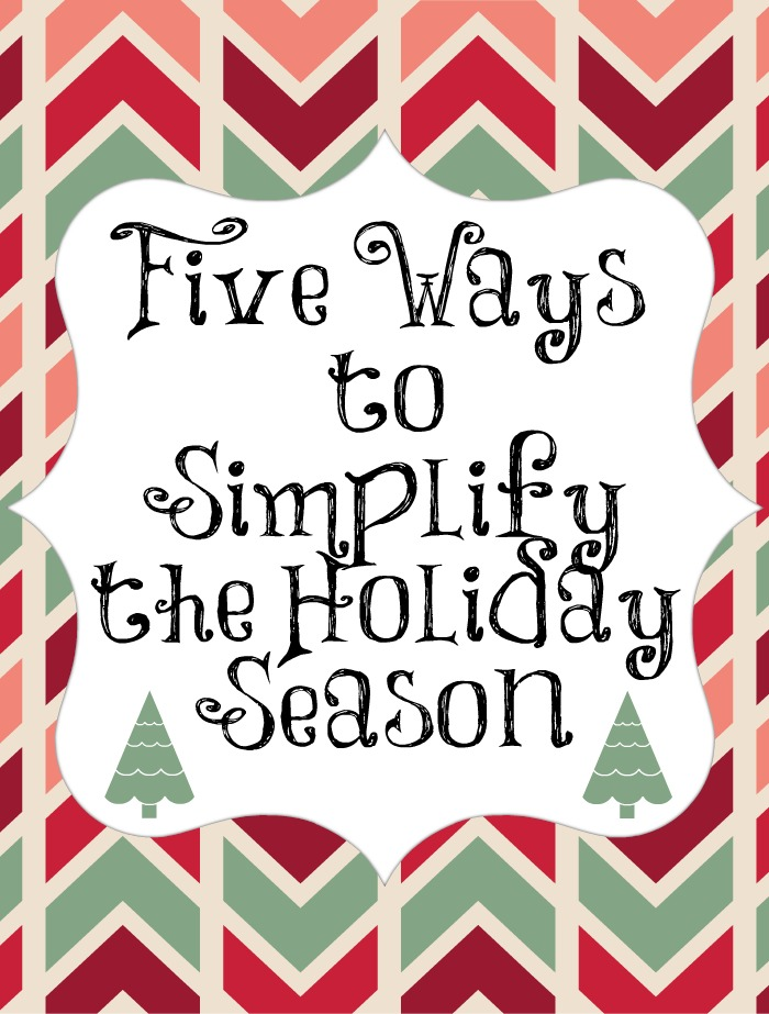 5 Ways to Simplify the Holiday Season