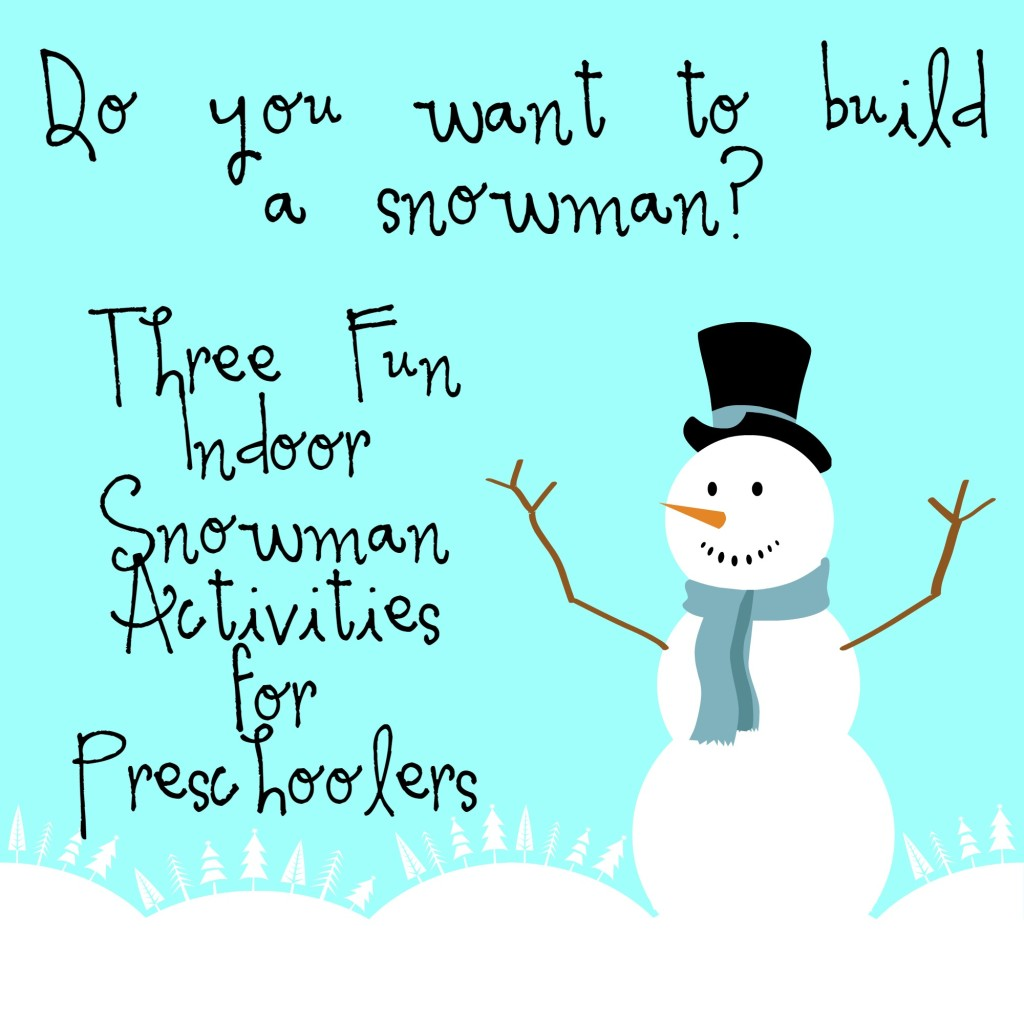 Do you want to build a snowman Three Fun Indoor Snowman Activities for Preschoolers