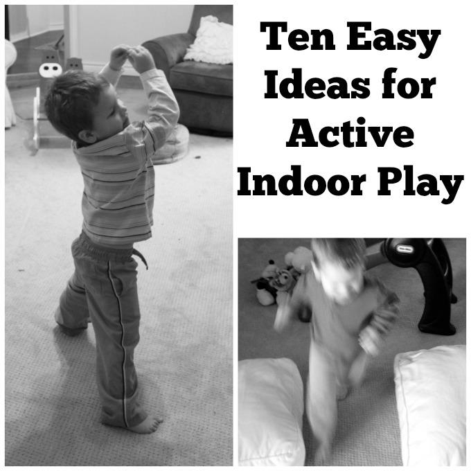 Ten Easy Ideas for Active Indoor Play Gross Motor Skills