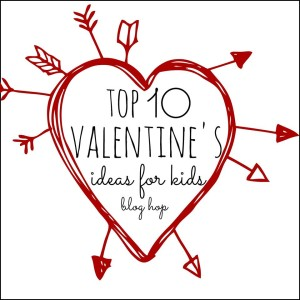 top ten valentines ideas for kids blog hop