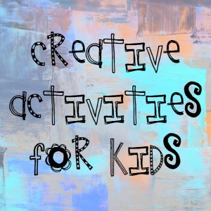 Creative Activities for Kids Monthly Blog Hop