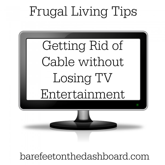 Frugal Living Tips Getting Rid of Cable without Losing TV Entertainment