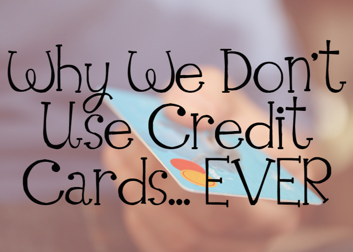 Why we don't use credit cards... EVER. Our story of financial freedom and ridding our home of credit cards.