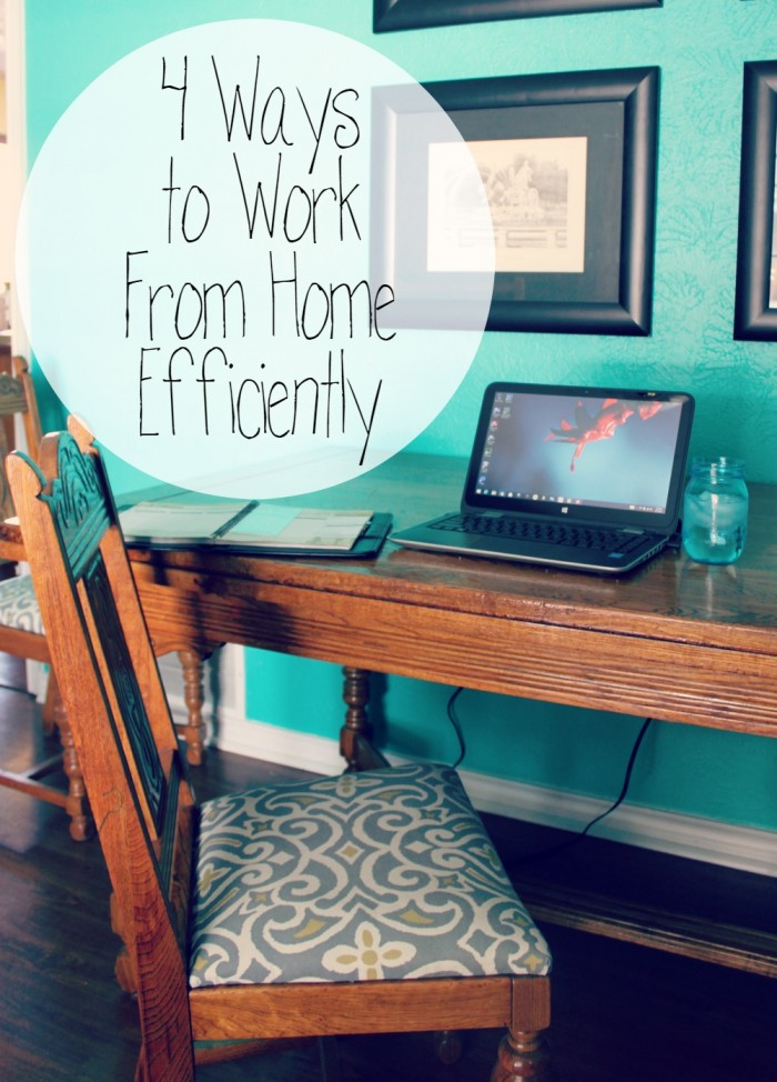 4 Ways to Work From Home Efficiently