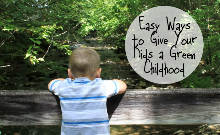 Easy Ways to Give Your Kids a Green Childhood