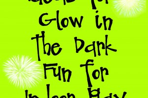 Ideas for Glow in the Dark Fun for Indoor Play